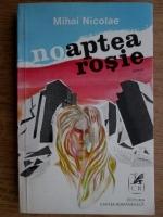 Anticariat: Nicolae Mihai - Noaptea rosie