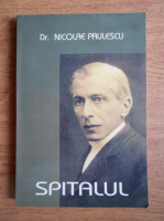 Anticariat: Nicolae Paulescu - Spitalul, Coranul, Talmudul, Cahalul, Francmasoneria