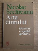 Nicolae Secareanu - Arta cantului. Maxime, cugetari, ganduri