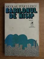 Anticariat: Nicolae Staiculescu - Babilonul de nisip