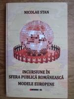 Anticariat: Nicolae Stan - Incursiune in sfera publica romaneasca, modele europene