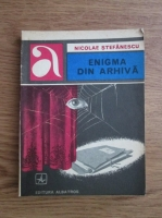 Anticariat: Nicolae Stefanescu - Enigma din arhiva