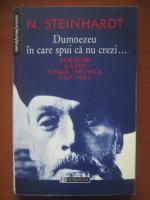 Nicolae Steinhardt - Dumnezeu in care spui ca nu crezi (scrisori catre Virgil Ierunca)