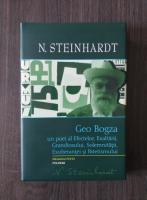 Nicolae Steinhardt - Geo Bogza. Un poet al Efectelor, Exaltarii, Grandiosului, Solemnitatii, Exuberantei si Patetismului
