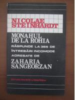 Nicolae Steinhardt - Monahul de la Rohia raspunde la 365 de intrebari incomode adresate de Zaharia Sangeorzan