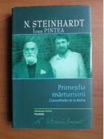 Nicolae Steinhardt -  Primejdia marturisirii. Convorbiri cu Ioan Pintea