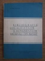 Anticariat: Nicolae Stoicescu - Bibliografia localitatilor si monumentelor medievale din Banat