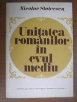 Nicolae Stoicescu - Unitatea romanilor in evul mediu
