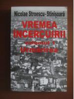 Anticariat: Nicolae Stroescu-Stinisoara - Vremea incercuirii, vol 1. Urmarirea