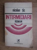 Anticariat: Nicolae Tic - Intermediarii