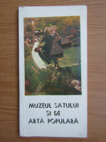 Nicolae Ungureanu - Muzeul satului si de arta populara