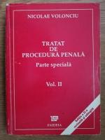 Anticariat: Nicolae Volonciu - Tratat de procedura penala, parte speciala (volumul 2)