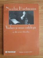 Anticariat: Nicolai Hartmann - Vechea si noua ontologie si alte scrieri filosofice