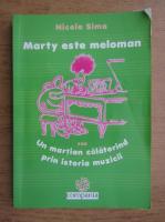 Anticariat: Nicole Sima - Marty este meloman sau martian calatorind prin sitoria muzicii