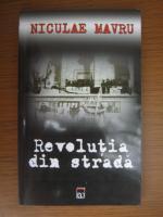 Anticariat: Niculae Mavru - Revolutia din strada
