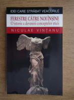 Niculae Vintanu - Ferestre catre noi insine. O istorie a devenirii conceptelor eticii
