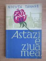 Nicuta Tanase - Astazi este ziua mea
