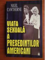 Anticariat: Nigel Cawthorne - Viata sexuala a presedintilor americani
