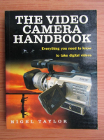 Nigel Taylor - The video camera handbook. Everything you need to know to take digital camera