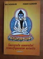 Nik Douglas - Secretele amorului transfigurator extatic (volumul 1)