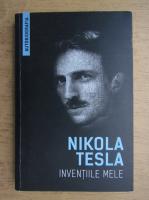 Nikola Tesla - Inventiile mele