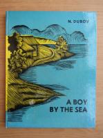 Anticariat: Nikolai Dubov - A Boy by the Sea