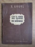 Nikolai Gogol - Cum s-a certat Ivan Ivanovici cu Ivan Nichiforovici