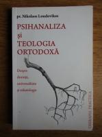 Nikolaos Loudovikos - Psihanaliza si teologia ortodoxa. Despre dorinta, universalitate si eshatologie