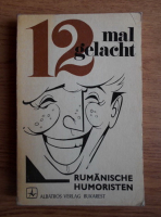 Anticariat: Nikolaus Reiter - 12 mal gelacht. Rumanische Humoristen, herausgegeben