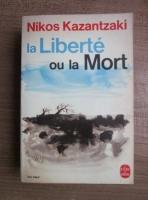 Anticariat: Nikos Kazantzaki - La Liberte ou la Mort