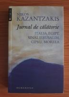 Nikos Kazantzakis - Jurnal de calatorie. Italia, Egipt, Sinai, Ierusalim, Cipru, Moreea