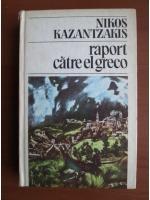 Nikos Kazantzakis - Raport catre El Greco