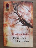 Nikos Kazantzakis - Ultima ispita a lui Hristos