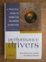 Anticariat: Nils Goran Olve - Performance drivers. A practival guide to using the balanced scorecard