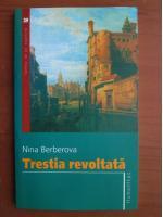 Nina Berberova - Trestia revoltata