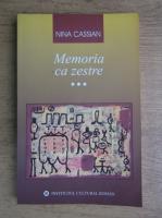 Nina Cassian - Memoria ca zestre 1985-2005 (volumul 3)