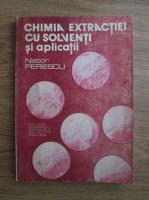 Nistor Perescu - Chimia extractiei cu solventi si aplicatii