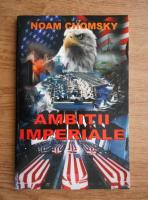 Noam Chomsky - Ambitii imperiale