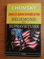 Noam Chomsky - Hegemonie sau supravietuire. America in cautarea dominatiei globale