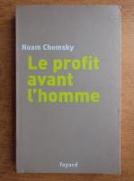 Anticariat: Noam Chomsky - Le profit avant l'homme