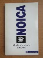 Anticariat: Noica - Modelul cultural european