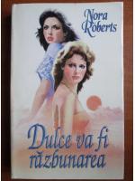Nora Roberts - Dulce va fi razbunarea