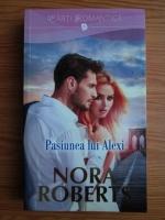 Nora Roberts - Pasiunea lui Alexi