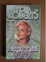 Nora Roberts - Pentru toata viata