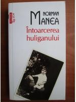 Norman Manea - Intoarcerea huliganului (Top 10+)