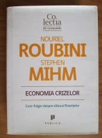 Anticariat: Nouriel Roubini - Economia crizelor. Curs-fulger despre viitorul finantelor