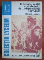 Anticariat: O istorie traita a razboiului de independenta 1877-1878