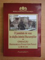 O jumatate de veac in slujba istoriei bucurestilor, volumul 1. Omagiu profesorului Panait Ion Panait la 80 de ani