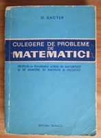 Anticariat: O. Sacter - Culegere de probleme de matematici