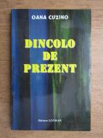 Anticariat: Oana Cuzino - Dincolo de pezent